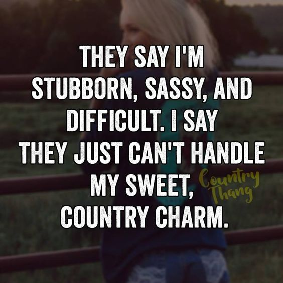 24 Hilarious And Funny Quotes For Sharp Tongued Women Country Quotes Funny Girl Quotes Country Girl Quotes