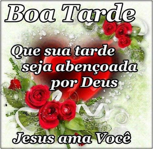 Boa Tarde Que a sua Vida Seja Abençoada por Deus