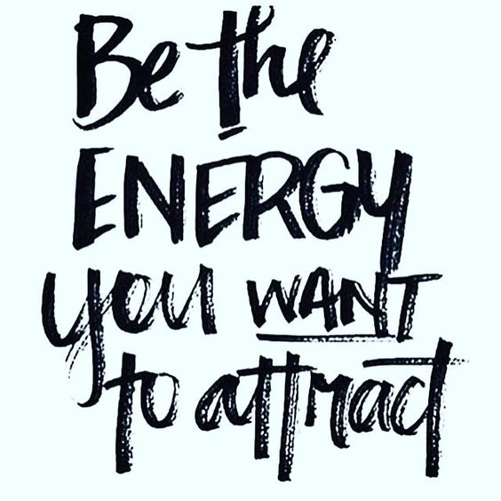 Inspirational quote of the day: be the energy you want to attract!:
