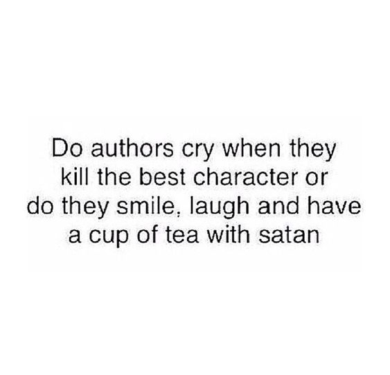 I would cry if I had to kill a character but then if it was one of those that everyone hates, I'll take that cup of tea