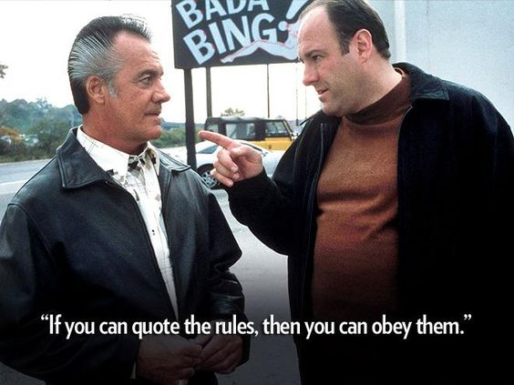 """If you can quote the rules, then you can obey them.""  – Tony Soprano, on following a made man's rules  http://www.people.com/people/gallery/0,,20710822,00.html#21349307"