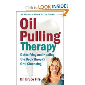 Oil Pulling Therapy: Detoxifying and Healing the Body Through Oral Cleansing: Bruce Fife: 9780941599672: Amazon.com: Books