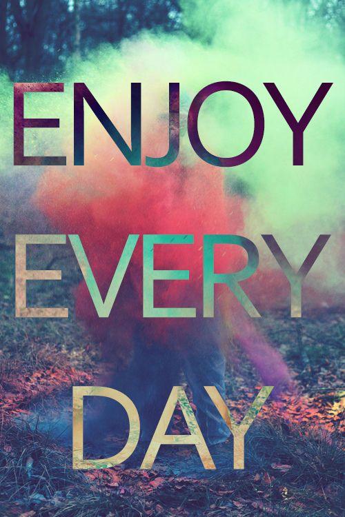 Enjoy. Every. Day