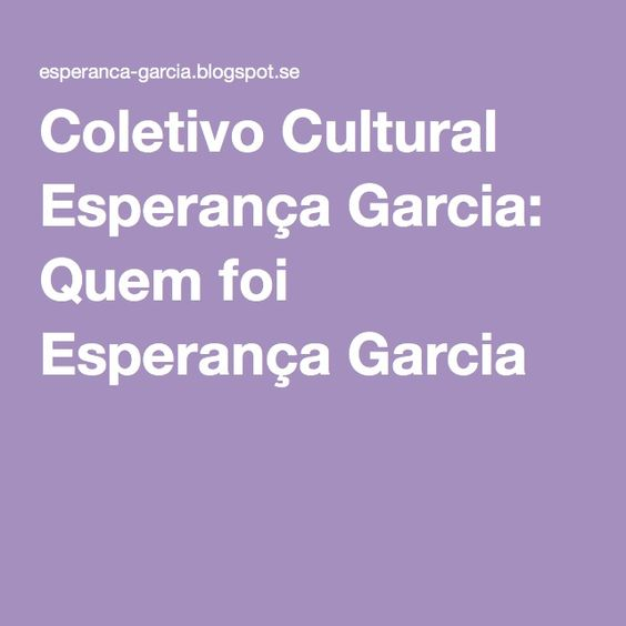 Coletivo Cultural Esperança Garcia: Quem foi Esperança Garcia