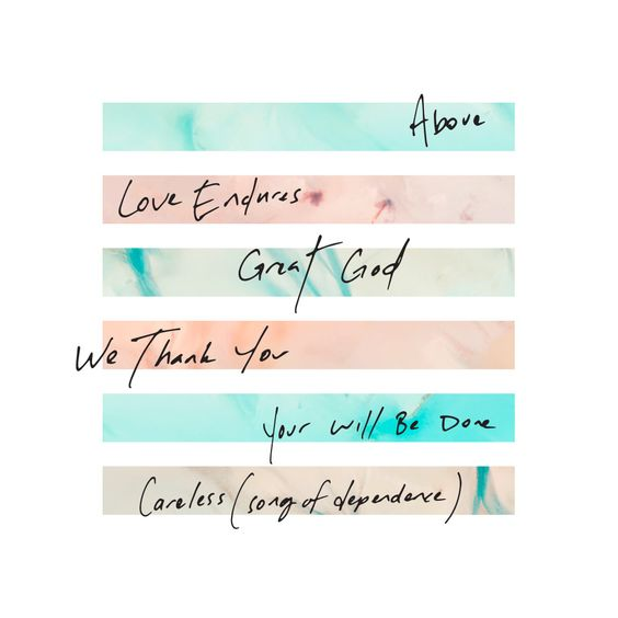 Above, Love Endures, Great God, We Thank You, Your Will Be Done, Carelss - #EPFirst available at saddlebackworship.com