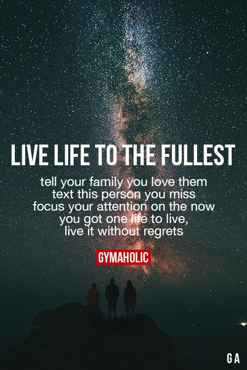Live Life To The Fullest Life Quotes To Live By Life Quotes Inspirational Quotes