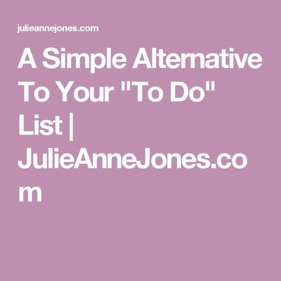 "A Simple Alternative To Your ""To Do"" List | JulieAnneJones.com"