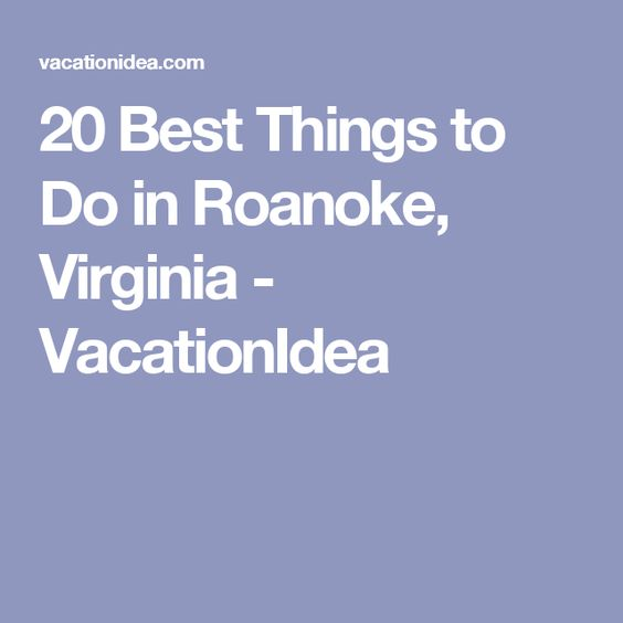 20 Best Things to Do in Roanoke, Virginia - VacationIdea