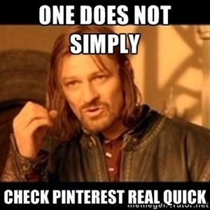 It turns in to hours and hours later!! One does not simply Check pinterest real quick. by keisha