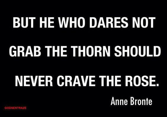 But he who dares not grab the thorn should never crave the rose | Anonymous ART of Revolution