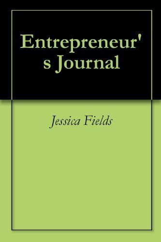 Entrepreneur's Journal by Jessica Fields. $27.00. 35 pages. Publisher: The Entrepreneurial Coach; 1 edition (October 1, 2012)
