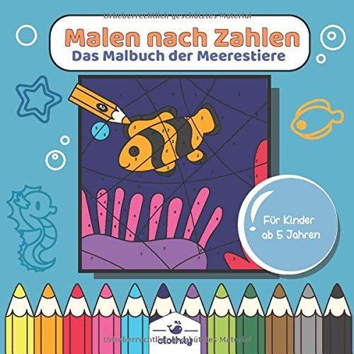 Malen Nach Zahlen Das Malbuch Der Meerestiere Fur Kinder Ab 5 Jahren Unterwasserwelt Malen Nach Zahlen Ab 5 Jahre In 2020 Kinder Malbuch Bucher Wenn Du Mal Buch