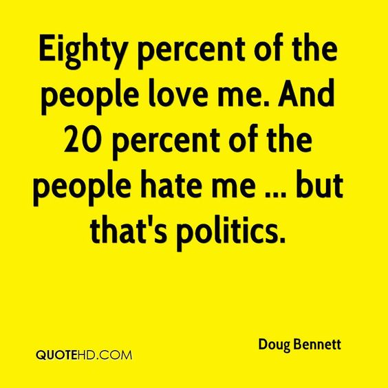 doug-bennett-quote-eighty-percent-of-the-people-love-me-and-20.jpg (800×800)