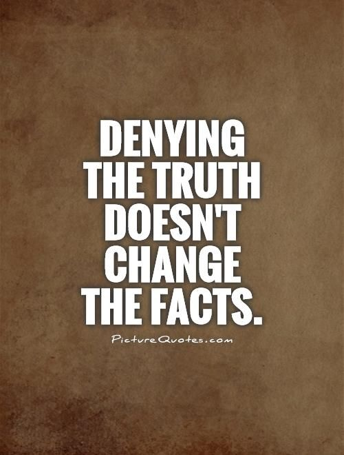 Denying the truth doesn't change the facts. Truth quotes on PictureQuotes.com.: