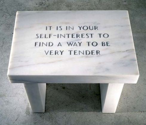 """""""It is in your self-interest to find a way to be very tender."""" • art by Jenny Holzer:"""