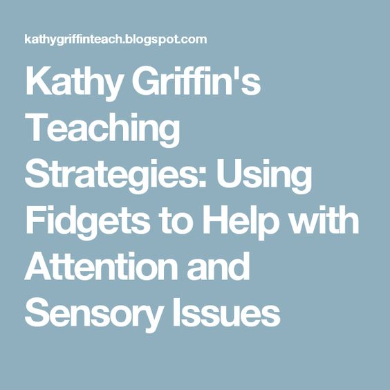 Kathy Griffin's Teaching Strategies: Using Fidgets to Help with Attention and Sensory Issues
