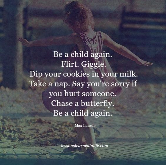 Lessons Learned in Life | Be a child again.