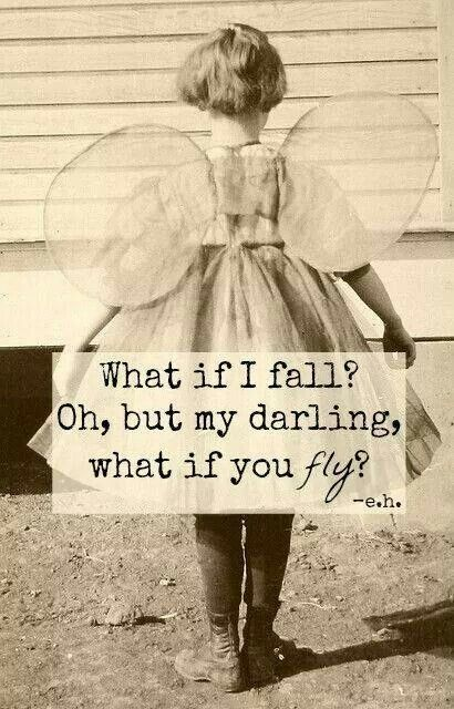What if I fall? Oh, but my darling, what if you FLY?? Love this!! #inspiration #quotes: