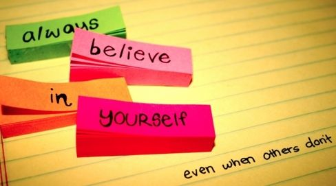 Always believe in yourself, even when others don't.