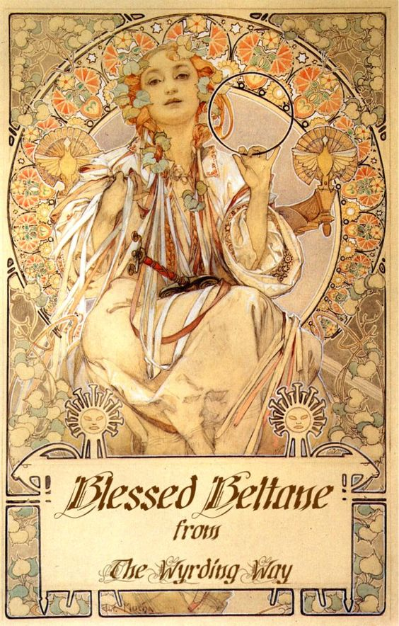 "The word Beltane means fire of Bel. It was thought to be derived from the name of the Sun God 'Belinus.' However, the Gaelic word 'Beal,' meaning 'shining, brilliant' could also be at the root of this word, making its translation ""brilliant fire.""  Now is the time for great rites of fertility to take place, as this Sabbat celebrates the Mother Goddess accepting the God in Sacred Marriage and Union. © 04302013 The Wyrding Way (artist: Alphonse Mucha):"
