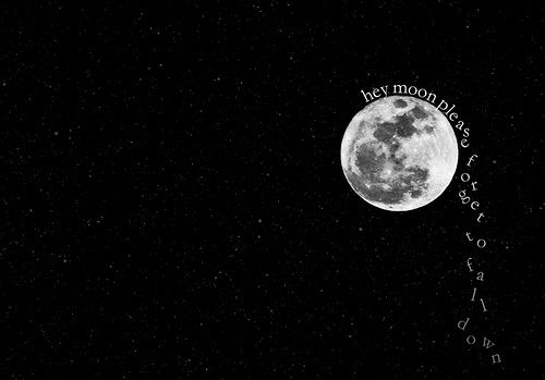 hey moon, don't you fall down