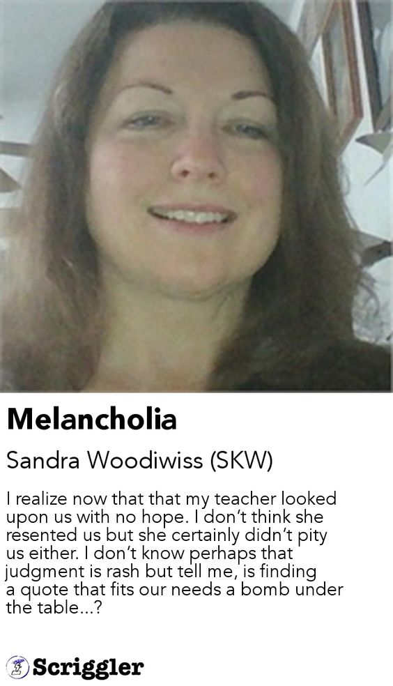 Melancholia by Sandra Woodiwiss (SKW) https://scriggler.com/detailPost/story/34704