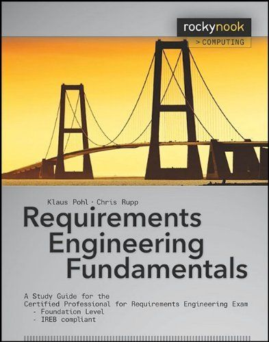Requirements Engineering Fundamentals: A Study Guide for the Certified Professional for Requirements Engineering Exam - Foundation Level - IREB compliant (Rocky Nook Computing) by Klaus Pohl, http://www.amazon.com/dp/1933952814/ref=cm_sw_r_pi_dp_mcDYrb1R4SFHM