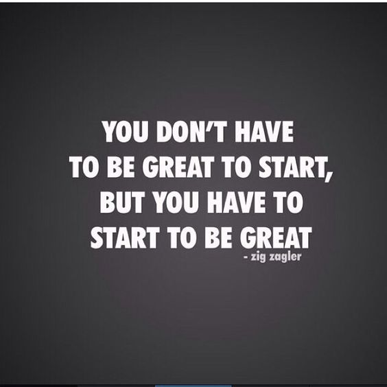 You just have to start!