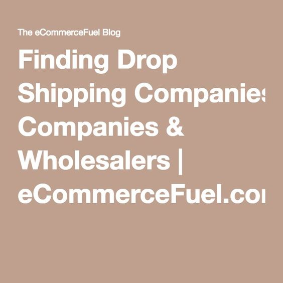 Finding Drop Shipping Companies & Wholesalers | eCommerceFuel.com