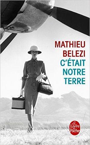 C'était notre terre - Mathieu Belezi