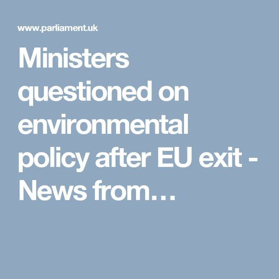 Ministers questioned on environmental policy after EU exit - News from…