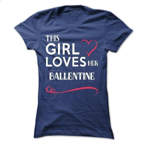 This girl loves her BALLENTINE - #oversized shirt #tshirt skirt. PURCHASE NOW => https://www.sunfrog.com/Names/This-girl-loves-her-BALLENTINE-dbkohwgrrs-Ladies.html?68278