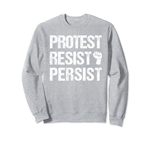 Unisex Protest Resist Persist With Fist Sweatshirt Xl He Https Www Amazon Com Dp B078zwr6s7 Ref Cm Sw R Graphic Sweatshirt Sweatshirts Funny Sweatshirts