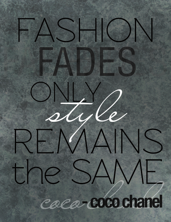 Fashion Fades Only Style Remains The Same Coco Chanel Coco Chanel Pinterest The O 39 Jays