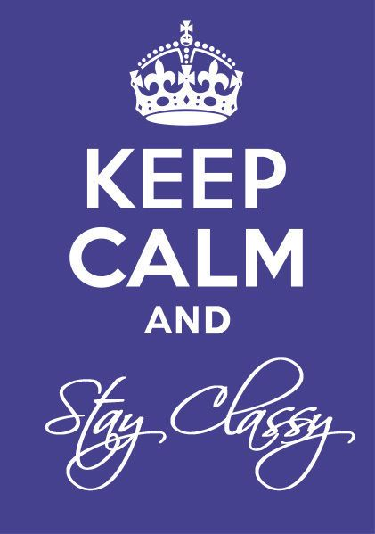 """Keep Calm and Keep Classy."""