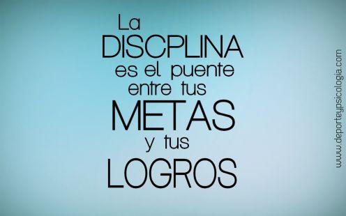 La disciplina la clave para alcanzar tus metas.