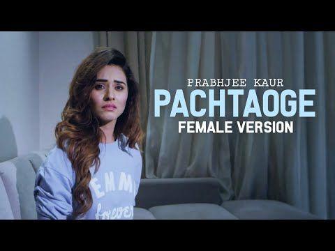 Pachtaoge Female Version Song Cover By Prabhjee Kaur Arijit Singh Bada Pachtaoge Full Song Youtube Female Songs Songs Best Songs
