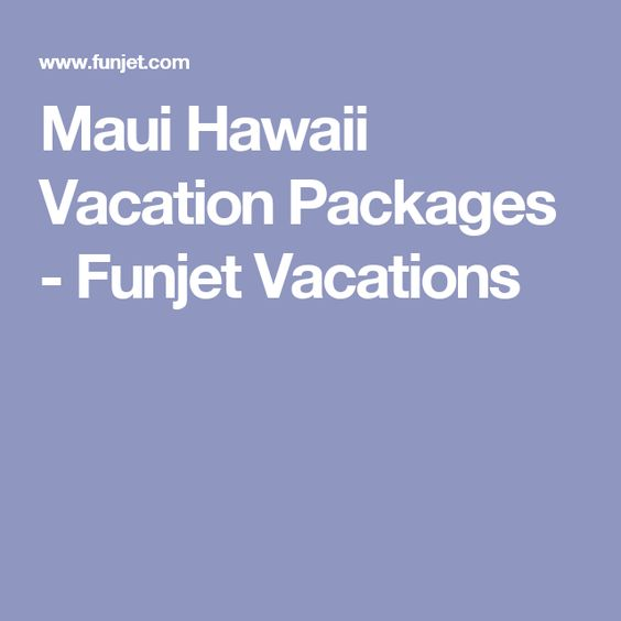 Maui Hawaii Vacation Packages - Funjet Vacations