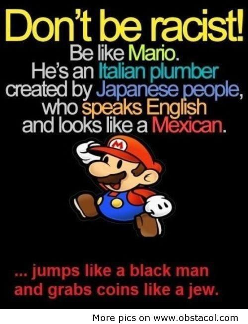 Don't be racist, look at Mario!