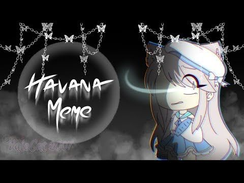 Havana Meme Gacha Life Gift For Savella Youtube Young Thug Songs I Love You Animation Memes