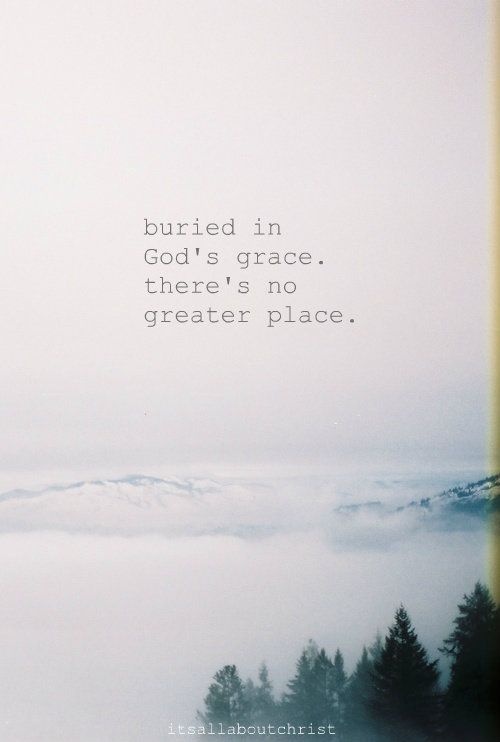 Buried in God's Grace. There's no greater place!  Christian quote: