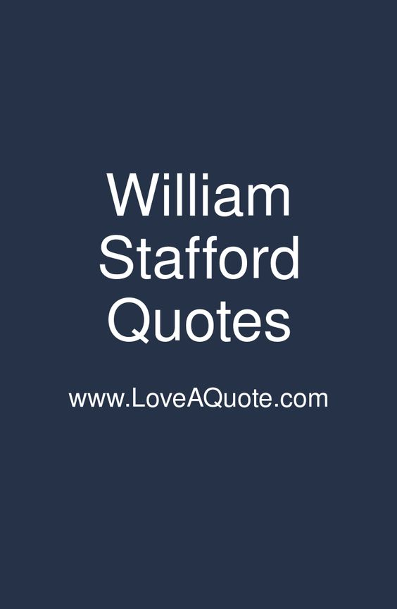 William Stafford #quotes #loveaquote - read more at https://www.loveaquote.com/people/william-stafford-quotes