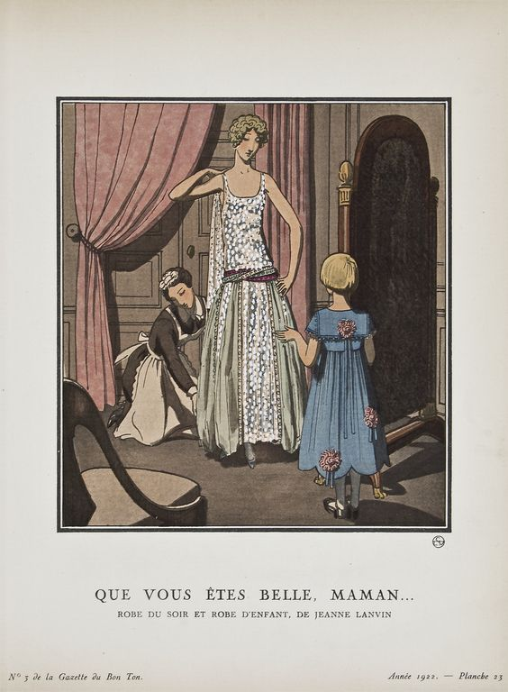 """Que vous êtes belle, Maman... - Robe du soir et robe d'enfant, de Jeanne Lanvin,"" Pierre Brissaud, April 1922. Published from 1912 to 1925, ""La Gazette du Bon Ton"" was an iconic French fashion magazine started by Lucien Vogel. His goal was to emphasize the connection between fashion and art, and maintain a distinct and elitist image. Exquisite and vibrant fashion plates featuring women's clothing were created by modern artists of the period."