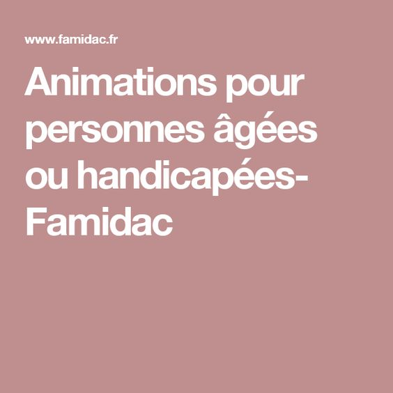 Animations Pour Personnes Agees Ou Handicapees Famidac Animation Pour Personnes Agees Activites Pour Personnes Handicapees Animation