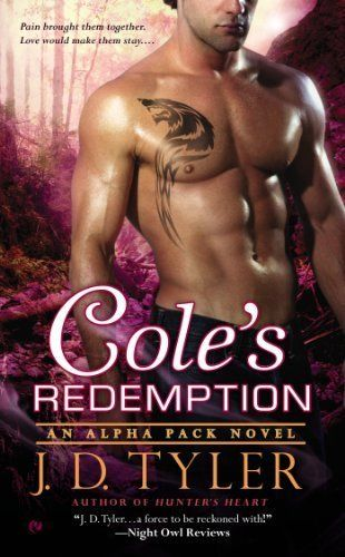 Cole's Redemption by J.D. Tyler | Alpha Pack, BK#5 | Publisher: Signet | Publication Date: March 4, 2014 | www.JDTyler.com | #Paranormal #shape-shifters #werewolves: 2014 2015 Reviews, Books Favorites, Books Worth Reading, Favorite Books, Things Blogging Books, Books To Read, Book Reviews