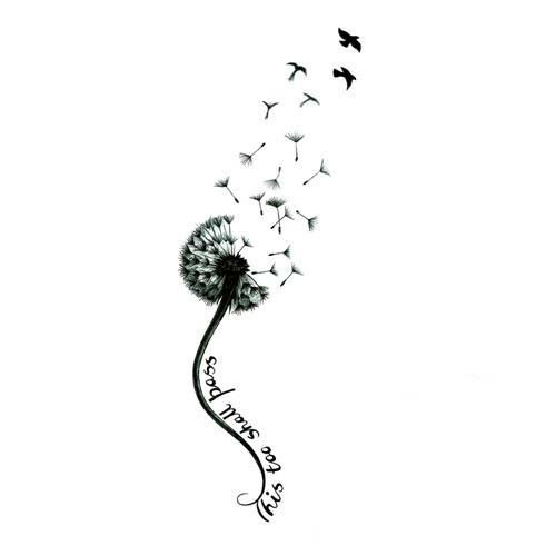 I really think I'm going to get this tattoo. Dandelions are my thing, and the saying hits so close to home.