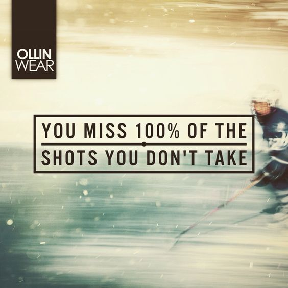 Inspiration Quote: You miss 100% of the shots you don't take