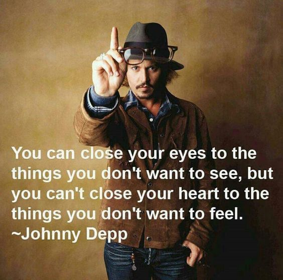 Oh, but if you could...: Words Of Wisdom, Inspirational Quote, Sotrue, Can T Close, So True, Well Said, Favorite Quotes, Wise Words, Johnny Depp Quotes