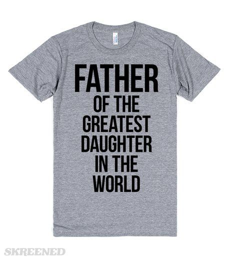 Father Of The Greatest Daughter In The World   Father of the greatest daughter in the world. The perfect Father's Day/ Birthday gift from the greatest daughter in the world to her father. This funny tee will spread joy to all who read it.  #fathersday