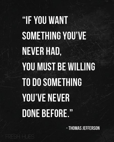 ...do something you have never done before